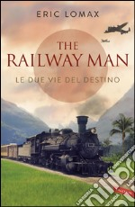 Le due vie del destino. The railway man. E-book. Formato EPUB ebook