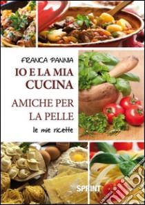 Io e la mia cucina amiche per la pelle. E-book. Formato EPUB ebook di Franca Pannia