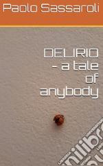 Delirio. A tale of anybody. E-book. Formato Mobipocket ebook