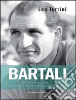 Bartali. L'uomo che salvò l'Italia pedalando. E-book. Formato EPUB ebook
