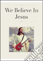 We believe in Jesus. E-book. Formato Mobipocket ebook