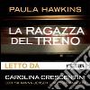 La ragazza del treno letto da Carolina Crescentini. Audiolibro. Download MP3 ebook