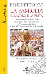 La famiglia il lavoro la festa. E-book. Formato PDF ebook di Benedetto XVI (Joseph Ratzinger)
