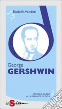 Piccola guida alla grande musica. George Gershwin. E-book. Formato EPUB ebook di Rodolfo Venditti