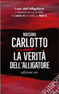 La verità dell'alligatore. E-book. Formato EPUB ebook di Massimo Carlotto