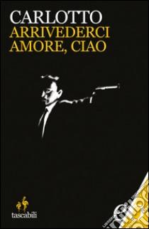 Arrivederci amore, ciao. E-book. Formato EPUB ebook di Massimo Carlotto