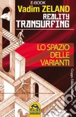 Lo spazio delle varianti. Come scivolare attraverso la realtà. Reality Transurfing. E-book. Formato EPUB ebook