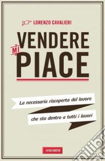 Vendere mi piace. E-book. Formato PDF ebook di Lorenzo Cavalieri