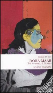 Dora Maar. Tra le muse di Picasso. E-book. Formato EPUB ebook di Brigida Di Leo