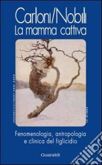 La mamma cattiva. Fenomenologia, antropologia e clinica del figlicidio. E-book. Formato PDF ebook di Glauco Carloni