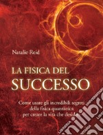 La fisica del successo. E-book. Formato EPUB ebook di Natalie Reid