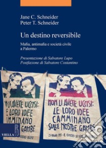 Un destino reversibile. Mafia, antimafia e società civile a Palermo. E-book. Formato EPUB ebook di Jane C. Schneider