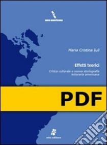 Effetti teorici. Critica culturale e nuova storiografia letteraria americana. E-book. Formato PDF ebook di Maria Cristina Iuli