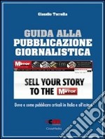 Guida alla pubblicazione giornalistica. E-book. Formato Mobipocket ebook di Claudio Torrella