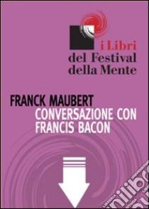 Conversazione con Francis Bacon. E-book. Formato ePub ebook di Franck Maubert