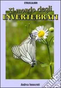 Il mondo degli invertebrati. E-book. Formato EPUB ebook di Andrea Innocenti
