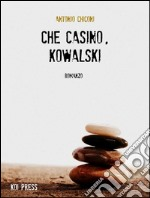Che casino, Kowalski. E-book. Formato EPUB ebook