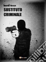 Sostituto criminale. E-book. Formato PDF ebook