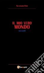 Il mio vero Mondo. E-book. Formato PDF ebook