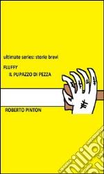 Fluffy il pupazzo di pezza. Ultimate series: storie brevi. E-book. Formato PDF ebook