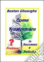 Come trasformare i problemi in successo e felicità. E-book. Formato PDF ebook