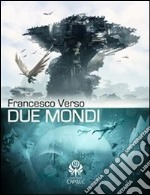 Due mondi. E-book. Formato Mobipocket ebook di Francesco Verso