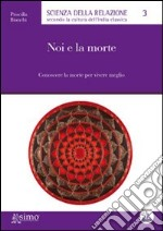 Noi e la morte. Conoscere la morte per vivere meglio. E-book. Formato EPUB ebook di Priscilla Bianchi