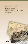 Una donna alla Prima guerra mondiale. E-book. Formato Mobipocket ebook