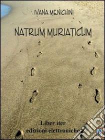 Natrum muriaticum. E-book. Formato PDF ebook di Ivana Menichini