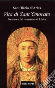 Vita di sant'Onorato. Fondatore del Monastero di Lérins. E-book. Formato EPUB ebook di Ilario d'Arles (sant')