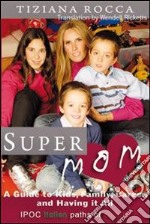 Supermom. A guide to kids, career, and having it all. E-book. Formato Mobipocket ebook di Tiziana Rocca
