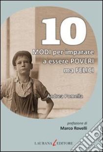 10 modi per imparare a essere poveri ma felici. E-book. Formato EPUB ebook di Andrea Pomella