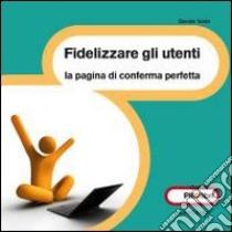 Fidelizzare gli utenti. E-book. Formato ePub ebook di Davide Vasta