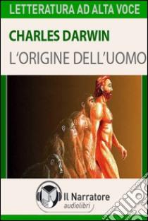 L' origine dell'uomo. Audiolibro. Download MP3 ebook di Charles Darwin