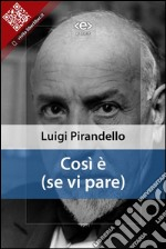 Cosi  (se vi pare). E-book. Formato EPUB ebook di Luigi Pirandello