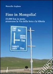 Fino in Mongolia! 25.000 km attraverso la Via della Seta e la Siberia. E-book. Formato EPUB ebook di Marcello Anglana