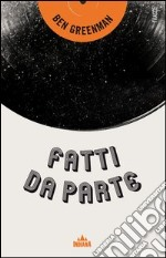 Fatti da parte. E-book. Formato EPUB ebook di Ben Greenman