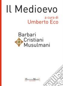 Il Medioevo. Barbari, cristiani, musulmani. E-book. Formato EPUB ebook