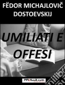 Umiliati e offesi. Ediz. italiana e russa. E-book. Formato EPUB ebook di Fëdor Dostoevskij
