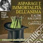 Asparagi e l'immortalità dell'anima e altri racconti letto da Piera Degli Esposti. Audiolibro. Download MP3 ebook
