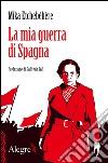 La mia guerra di Spagna. E-book. Formato EPUB ebook