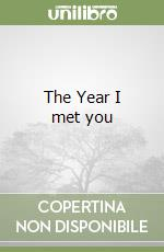 The Year I met you libro di Ahern Cecelia