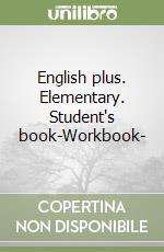 English plus. Elementary. Student's book-Workbook-My digital book. Ediz. speciale. Con espansione online. Per le Scuole superiori libro di Wetz Ben
