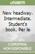 NEW HEADWAY INTERMEDIATE 4TH ED libro di SOARS JOHN SOARS LIZ