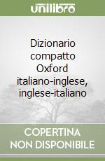 Dizionario compatto Oxford italiano-inglese, inglese-italiano libro