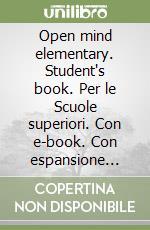 Open mind elementary. Student's book. Con e-book. Con espansione online online. Per le Scuole superiori libro