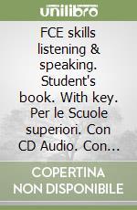 FCE skills listening & speaking. Student's book. With key. Con e-book. Con espansione online. Con CD Audio. Per le Scuole superiori libro