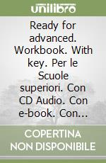 Ready for advanced. Workbook. With key. Con e-book. Con espansione online. Con CD Audio. Per le Scuole superiori libro di Norris Roy, French Amanda