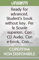 Ready for advanced. Student's book without key. Con e-book. Con espansione online. Con CD Audio. Per le Scuole superiori libro di Norris Roy, French Amanda