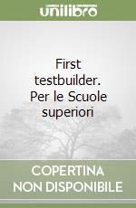 First testbuilder. Per le Scuole superiori libro di Harrison Mark